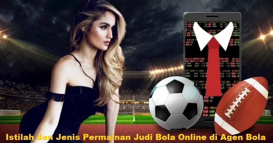 Istilah dan Jenis Permainan Judi Bola Online di Agen Bola